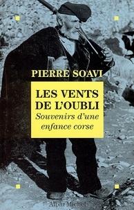 Pierre Soavi - Les Vents de l'oubli - Souvenirs d'une enfance corse.