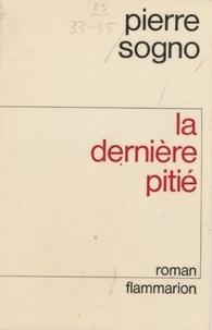 Pierre Sogno - La Dernière pitié.