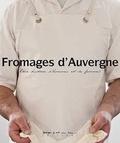 Pierre Soissons et Anne-Line Brosse - Fromages d'Auvergne - Une histoire d'hommes et de femmes.