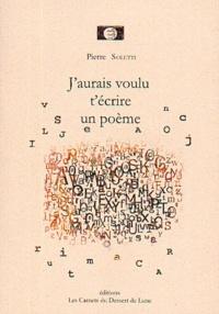 Pierre Soletti - J'aurais voulu t'écrire un poème.