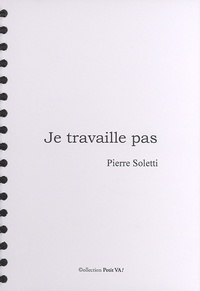 Pierre Soletti - Je travaille pas.