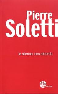 Pierre Soletti - Le silence, ses rebords.