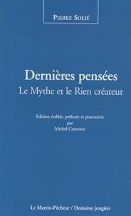 Pierre Solié et Michel Cazenave - Dernières pensées - Le mythe et le rien créateur.