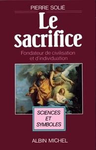 Pierre Solié - Le Sacrifice, fondateur de civilisation et d'individuation.