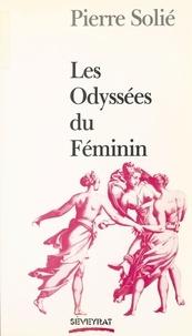 Pierre Solié - Les Odyssées du féminin.