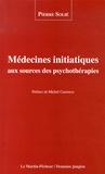 Pierre Solié - Médecines initiatiques aux sources des psychothérapies.
