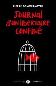 Pierre Sommermeyer - Journal d'un libertaire confiné.