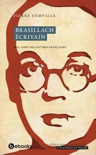 Pierre Somville - Brasillach écrivain, mal-aimé des Lettres françaises.