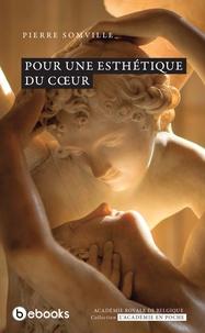 Pierre Somville - Pour une esthétique du cœur.