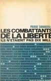 Pierre Sonneville et Gabriel Jeantet - Les combattants de la liberté - Ils n'étaient pas dix mille.