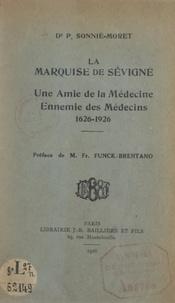 Pierre Sonnié-Moret et Frantz Funck-Brentano - La marquise de Sévigné - Une amie de la médecine, ennemie des médecins, 1626-1926.