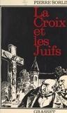 Pierre Sorlin et Charles Monsch - La Croix et les Juifs (1880-1899) - Contribution à l'histoire de l'antisémitisme contemporain.