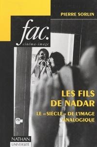 """Pierre Sorlin et  Collectif - Les fils de Nadar - Le """"siècle"""" de l'image analogique."""