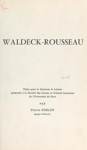 Pierre Sorlin - Waldeck-Rousseau - Thèse pour le Doctorat ès lettres présentée à la Faculté des lettres et sciences humaines de l'Université de Paris.
