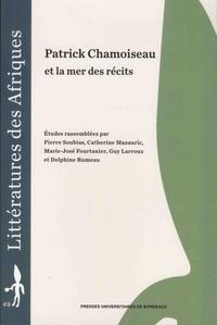Pierre Soubias et Catherine Mazauric - Patrick Chamoiseau et la mer des récits.