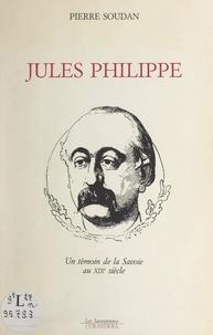 Pierre Soudan - Jules Philippe - Un témoin de la Savoie au XIXe siècle.