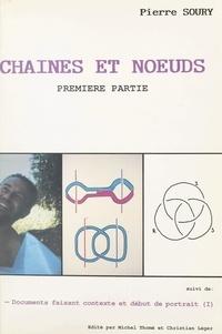Pierre Soury et Christian Léger - Chaînes et nœuds (1) - Suivi de Documents faisant contexte et début de portrait.