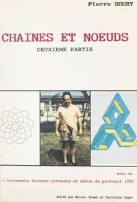 Pierre Soury - Chaînes et nœuds (2) - Suivi de Documents faisant contexte et début de portrait (II).