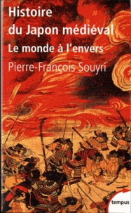 Pierre Souyri - Histoire du Japon médiéval - Le monde à l'envers.