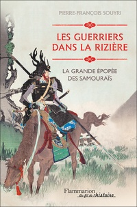 Pierre Souyri - Les guerriers dans la rizière - La grande épopée des Samouraïs.
