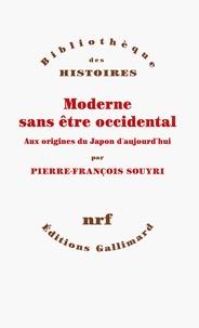 Pierre Souyri - Moderne sans être occidental - Aux origines du Japon aujourd'hui.