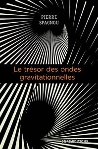 Pierre Spagnou - Le trésor des ondes gravitationnelles.