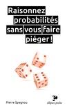 Pierre Spagnou - Raisonnez probabilités sans vous faire piéger !.
