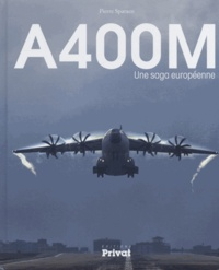 Pierre Sparaco - A400M - Une saga européenne.