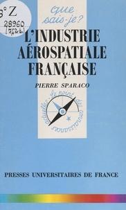 Pierre Sparaco et Paul Angoulvent - L'industrie aérospatiale française.
