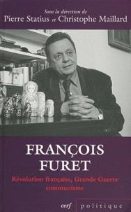 Pierre Statius et Christophe Maillard - François Furet - Révolution française, Grande Guerre, communisme.