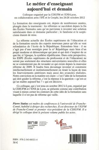 Le métier d'enseignant aujourd'hui et demain. Colloque organisé par la CDIUFM et l'ENS-Lyon, en collaboration avec l'IFE et le Cerphi, les 24-26 octobre 2012