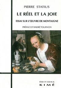 Pierre Statius - Le réel et la joie - Essai sur l'oeuvre de Montaigne.