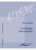 Pierre Steiner - Le dopage sans duperie - Essai sur le sport augmenté.