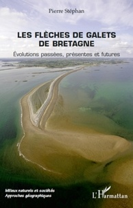 Pierre Stéphan - Les flèches de galets de Bretagne - Evolutions passées, présentes et futures.