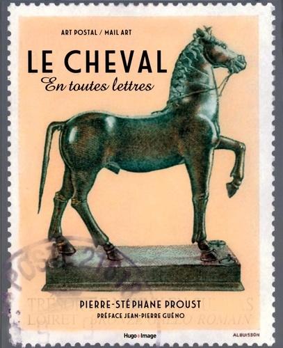 Pierre-Stéphane Proust - Le cheval en toutes lettres.