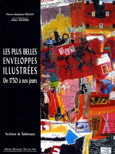 Pierre-Stéphane Proust - Les plus belles enveloppes illustrées de 1750 à nos jours - Scènes & Tableaux.