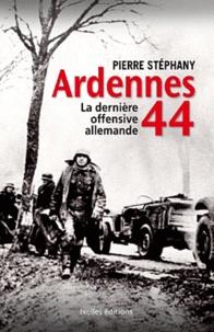 Pierre Stéphany - Ardennes 44 - La dernière offensive allemande.