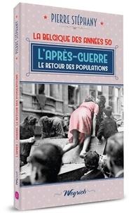Pierre Stéphany - Années 50 1 : L'apres-guerre. le retour des populations.