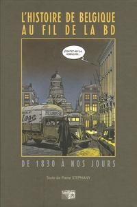 Pierre Stéphany - L'histoire de Belgique au fil de la BD - De 1830 à nos jours.