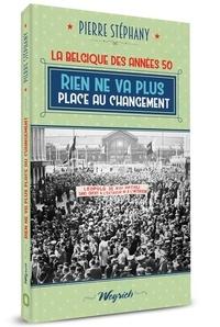 Pierre Stéphany - Années 50 4 : Rien ne va plus. place au changement.
