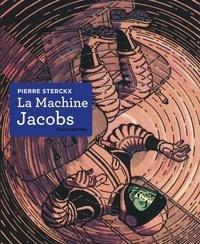 Pierre Sterckx - La Machine Jacobs - Dessin, couleur, opéra.