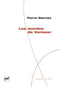 Pierre Sterckx - Les mondes de Vermeer.