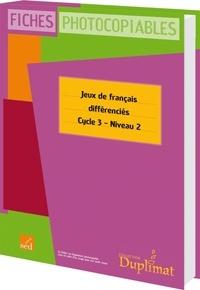 Pierre Stinville et Christelle Joëlle - Jeux de français différenciés Cycle 3 Niveau 2 - Fiches photocopiables.