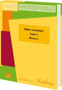 Pierre Stinville et Christelle Joëlle - Rallye vocabulaire Cycle 3 niveau 1 - Fiches photocopiables.