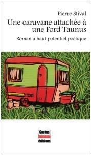 Pierre Stival - Une caravane attachée à une Ford Taunus - Roman à haut potentiel poétique.