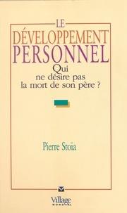 Pierre Stoia - Le développement personnel - Qui ne désire pas la mort de son père ?.