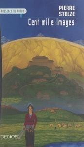 Pierre Stolze - Cent mille images - Ou Les reines mages de la montagne ardente.