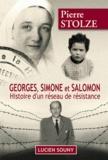 Pierre Stolze - Georges, Simone et Salomon - Histoire d'un réseau de résistance.