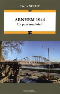 Pierre Streit - Arnhem 1944 - Un pont trop loin ?.