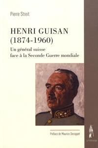 Pierre Streit - Henri Guisan (1874-1960) - Un général suisse face à la Seconde Guerre mondiale.